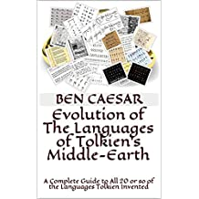 Evolution of The Languages of Tolkien's Middle-Earth: A Complete Guide to All 20 or so of the Languages Tolkien Invented
