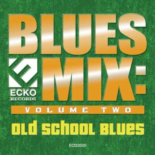 Blues Mix 2: Old School Blues -  Ecko, 2005