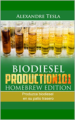 Biodiesel Production Homebrew Edition: Produzca biodiesel en su patio trasero (Spanish Edition) by