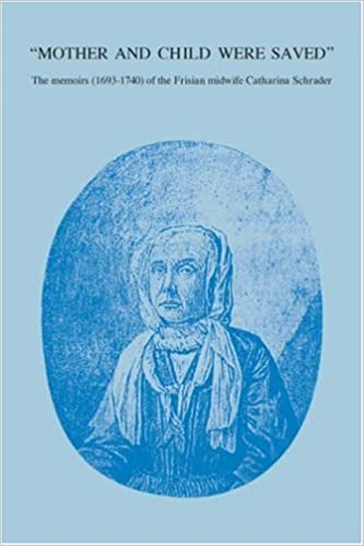 Mother and Child Were Saved: The Memoirs (1693-1740) of the Frisian Midwife Catharina Schrader (Nieuwe Nederlandse Bijdragen Tot de Geschiedenis Der Geneesk) (1987-01-25)