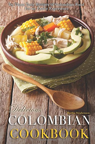 Search : Delicious Colombian Cookbook: Try These Tasty Recipes of Colombian Food for an Exotic Experience