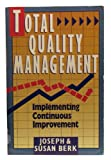 Total Quality Management : Implementing Continuous Improvement, Berk, Joseph and Berk, Susan, 0806974532