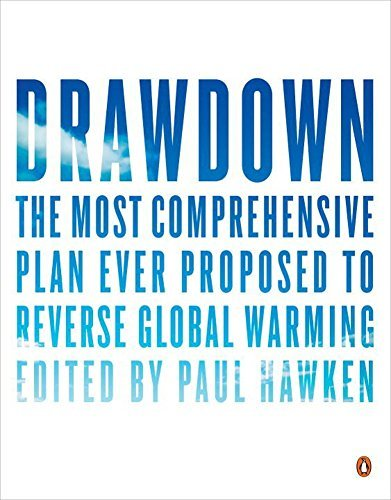 Drawdown: The Most Comprehensive Plan Ever Proposed to Reverse Global Warming PDF