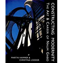Constructing Modernity: The Art and Career of Naum Gabo by Martin Hammer (2000-06-16)