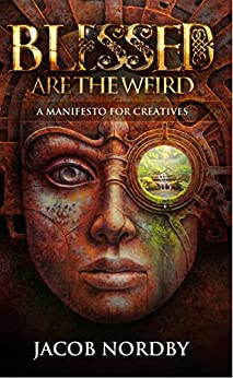 Blessed Are the Weird: A Manifesto for Creatives by [Nordby, Jacob]