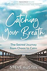 Catching Your Breath: The Sacred Journey from Chaos to Calm Paperback