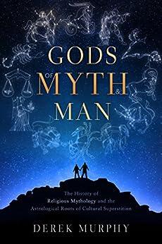 Gods of Myth and Man: The History of Religious Mythology by [Murphy, Derek]