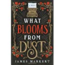 What Blooms from Dust: A Novel