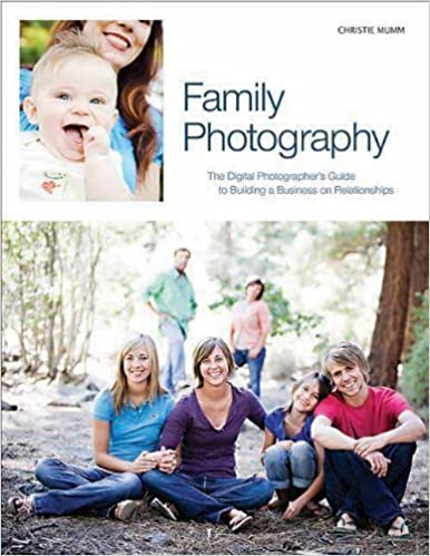 Family Photography: The Digital Photographer's Guide to Building a Business on Relationships by Christie Mumm (25-Aug-2011)