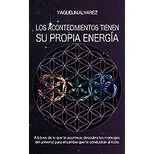 Los Acontecimientos Tienen Su Propia Energia: A Traves de lo que te Acontece, Descubre los Mensajes del Universo para el Cambio que te Conduciran al Exito (Spanish Edition)