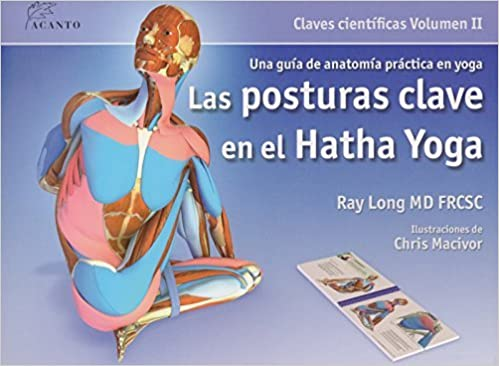 La posturas clave en el hatha yoga by Ray Long 2009 Spiral ...