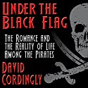 Under the Black Flag: The Romance and the Reality of Life Among the Pirates Audiobook by David Cordingly Narrated by Don Hagen