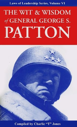 The Wit & Wisdom of General George S. Patton (Laws of Leadership) (General Pattons Principles For Life And Leadership)
