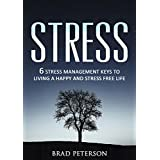 Stress: 6 Stress Management Keys to Living a Happy and Stress Free Life (Healthy Living: Calm: OR: Panic Book 1)