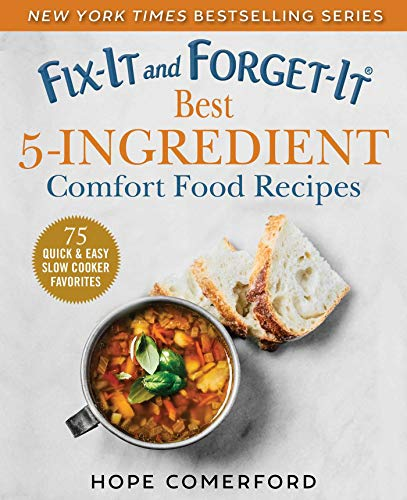 Fix-It and Forget-It Best 5-Ingredient Comfort Food Recipes: 75 Quick and Easy Slow Cooker Meals by Hope Comerford