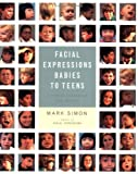 Facial Expressions Babies to Teens, Mark Simon, 0823096157