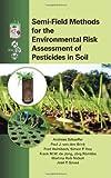 Semi-Field Methods for the Environmental Risk Assessment of Pesticides in Soil, , 143982858X