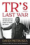 img - for TR's Last War: Theodore Roosevelt, the Great War, and a Journey of Triumph and Tragedy book / textbook / text book