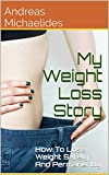 My Weight Loss Story: How To Lose Weight Safely And Permanently