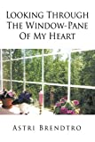 Looking Through the Window-Pane of My Heart, Astri Brendtro, 1449045073