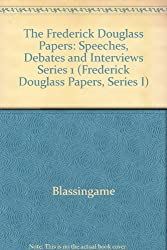 The Frederick Douglass Papers: Volume 1, Series One: Speeches, Debates, and Interviews, 1841-1846 (The Frederick Douglass Papers Series)