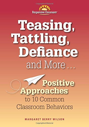 Teasing, Tattling, Defiance and More... Positive Approaches to 10 Common Classroom Behaviors by Margaret Berry Wilson (2013-02-28)