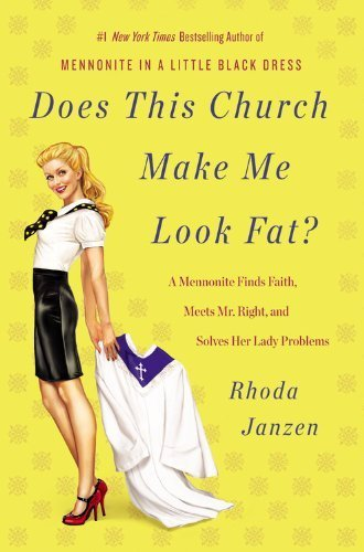 Does This Church Make Me Look Fat?: A Mennonite Finds Faith, Meets Mr. Right, and Solves Her Lady Problems by Janzen, Rhoda (2012) Paperback
