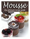 Mousse: The Ultimate Recipe Guide