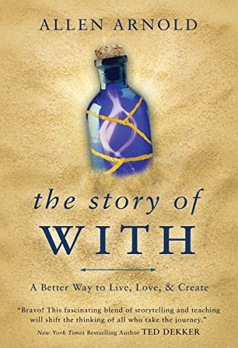 The Story of With: A Better Way to Live, Love, & Create by [Arnold, Allen]