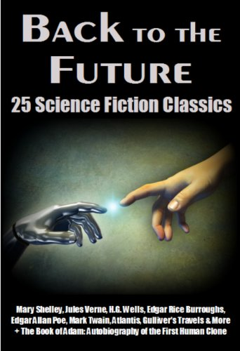 Back to the Future: 25 Science Fiction Classics - Mary Shelley, Jules Verne, H.G. Wells, Edgar Rice Burroughs, Edgar Allan Poe, Mark Twain, Atlantis, Gulliver's ... Film Bibliographies) (Ultimate Collection)