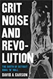 Grit, Noise, and Revolution, David A. Carson, 0472031902