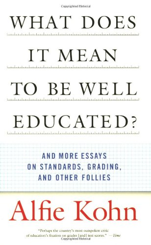 What Does it Mean to Be Well Educated? And Other Essays on Standards, Grading, and Other Follies