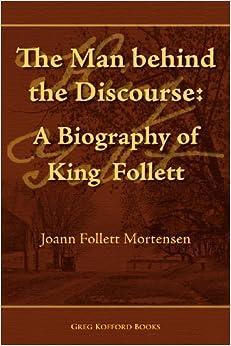 Book The Man Behind the Discourse: A Biography of King Follett by Joann Follett Mortensen (2011-12-05)