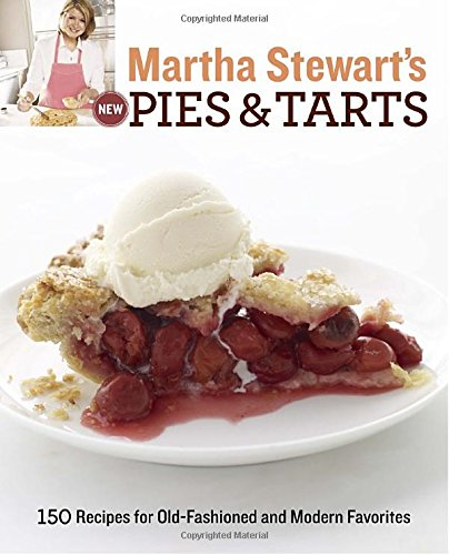 Martha Stewart's New Pies and Tarts: 150 Recipes for Old-Fashioned and Modern Favorites by Martha Stewart Living Magazine