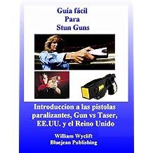 Guía fácil Para Stun Guns - Stun Guns vs Taser y pistolas paralizantes en Estados Unidos y el Reino Unido (Spanish Edition)