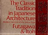 The Classic Tradition in Japanese Architecture, Teiji Itoh, 0834815117