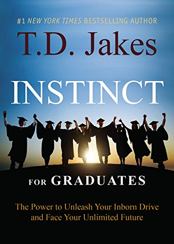INSTINCT for Graduates: The Power to Unleash Your Inborn Drive and Face Your Unlimited Future - Td Jakes Instinct