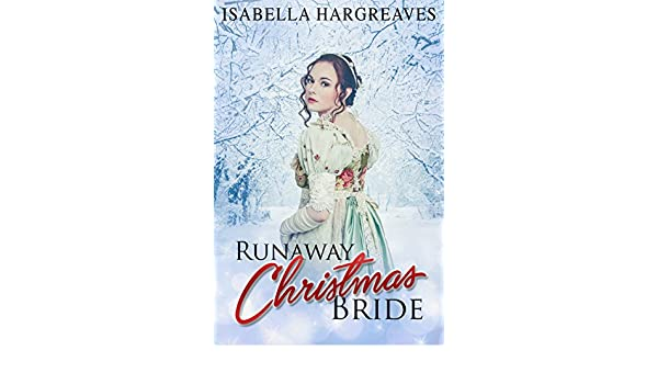 Runaway Christmas Bride.Runaway Christmas Bride A Regency Romance Ebook Isabella