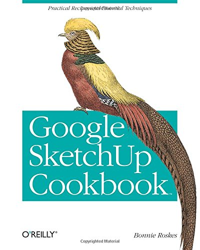 Google SketchUp Cookbook: Practical Recipes and Essential Techniques (Best Desktop Computer For Music Production)
