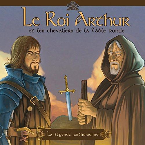 Le Roi Arthur Et Les Chevaliers De La Table Ronde La L Gende Arthurienne By Marc Brunet On