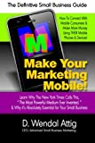 Make Your Marketing Mobile! How to Connect with Mobile Consumers & Make More Money Using Their Mobile Phones and Devices!
