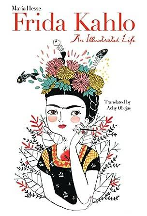 Frida Kahlo: An Illustrated Life (English Edition) eBook: Hesse ...