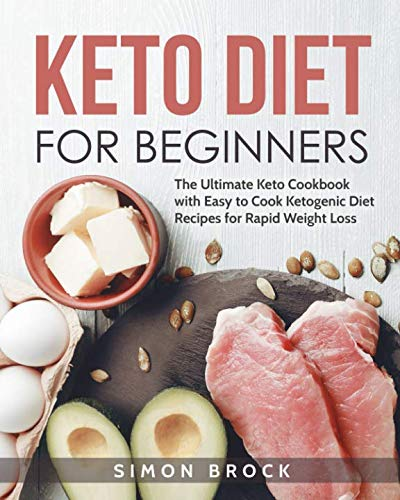 Keto Diet for Beginners: The Ultimate Keto Cookbook with Easy to Cook Ketogenic Diet Recipes for Rapid Weight Loss (Keto Diet for Beginners / Keto Cookbook for Beginners – 2019 Fully Updated)