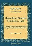 Amazon / Forgotten Books: Maple Bend Nursery Catalogue, 1922 Fruit and Ornamental Trees, Shrubs, Grape Vines, Small Fruit Plants, Etc Classic Reprint (T B West)