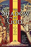 Front cover for the book The Shadow of God: A Novel of War and Faith by Anthony A. Goodman