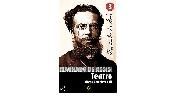 Amazon.com: Obras Completas de Machado de Assis III: Teatro ...