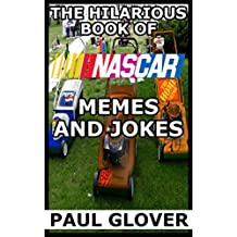 The Hilarious Book Of Nascar Memes And Jokes