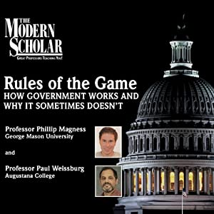 The Modern Scholar: Rules of the Game: How Government Works and Why It Sometimes Doesn't Lecture