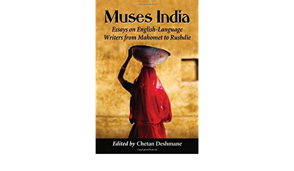 amazoncom muses india essays on englishlanguage writers from  amazoncom muses india essays on englishlanguage writers from mahomet to  rushdie  edited by chetan deshmane chetan deshmane books