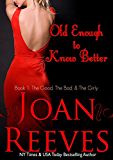 OLD ENOUGH TO KNOW BETTER (A Romantic Comedy) (The Good, The Bad, and The Girly Book 1)